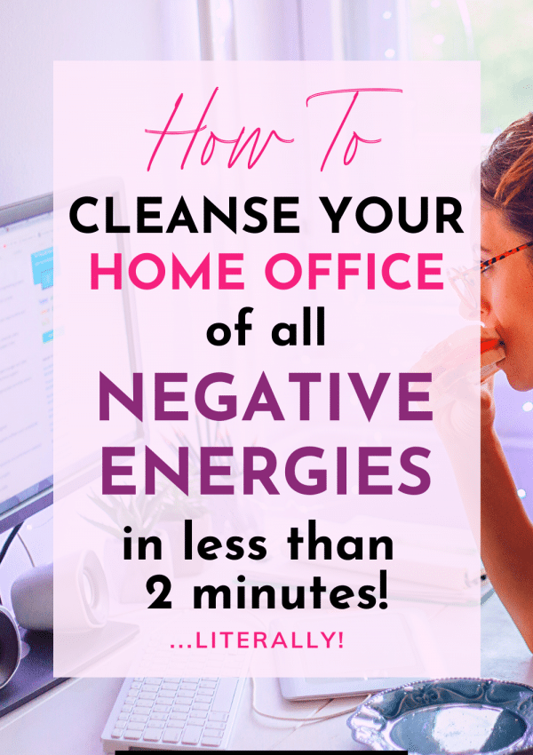 How to Cleanse the Energy in Your Home Office in Less Than 2 Minutes (Literally!)